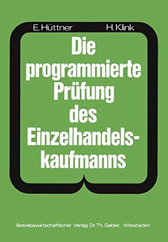Die programmierte Prüfung des Einzelhandelskaufmanns: Ein Buch zur Vorbereitung auf die Prüfung als Verkäufer(in) und Einzelhandelskaufmann