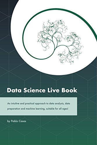 Data Science Live Book: An intuitive and practical approach to data analysis, data preparation and machine learning, suitable for all ages! (English Edition)