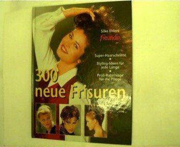 300 neue Frisuren : Super-Haarschnitte ; Styling-Ideen für jede Länge ; Profi-Tipps für die Pflege.