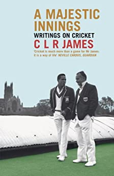 C.L.R. James - A Majestic Innings: Writings on Cricket