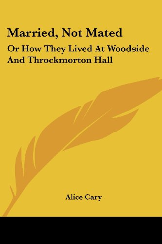 Married, Not Mated: Or How They Lived at Woodside and Throckmorton Hall