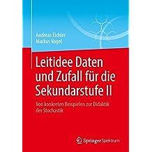 Leitidee Daten und Zufall für die Sekundarstufe II: Von konkreten Beispielen zur Didaktik der Stochastik