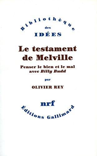 Le Testament de Melville: Penser le bien et le mal avec «Billy Budd» (Bibliothèque des Idées) par Olivier Rey