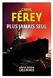 Plus jamais seul | Férey, Caryl (1967-....). Auteur