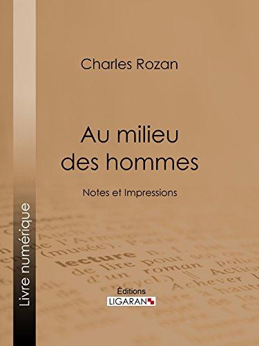 Au milieu des hommes: Notes et Impressions par Charles Rozan
