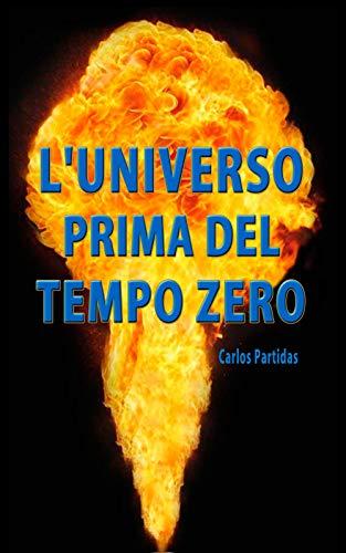 L'UNIVERSO PRIMA DEL TEMPO ZERO (LA CHIMICA DELLE MALATTIE Vol. 21) (Italian Edition)