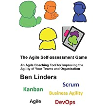 The Agile Self-assessment Game: An Agile Coaching Tool for Improving the Agility of Your Teams and Organization