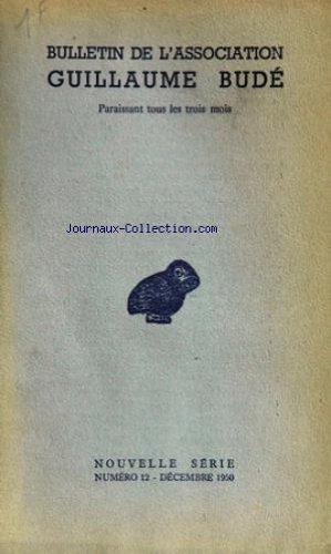 BULLETIN DE L'ASSOCIATION GUILLAUME BUDE [No 12] du 01/12/1950 - RETOUR DE GRECE - MARCEL DUBRY - DE L'HUMANISME PAR JEAN MALYE - LES BELLES LETTRES - SCIENCE ET HUMANISME PAR F. DUPRE LA TOUR - MUSIQUE ET HUMANISME PAR JEAN PEROUSE - ECONOMIE ET HUMANISME PAR M. CHIHA - UN MOT CELEBRE DE CHATEAUBBRIAND PAR M. DUCHEMIN - LA BIBLIOTHEQUE DE LA FACULTE DE PHILOSOPHIE ET DE LETTRES DE L'UNIVERSITE DE LIEGE