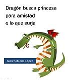 Dragón busca princesa para amistad o lo que surja (Trapecios y tropiezos nº 3)