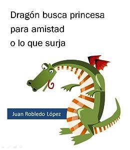 Dragón busca princesa para amistad o lo que surja (Trapecios y tropiezos nº 3) de [López, Juan Robledo]