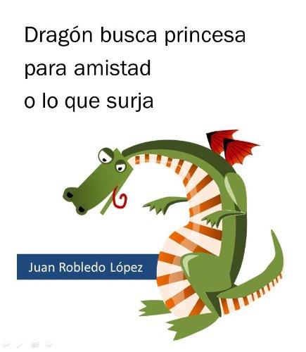 Dragón busca princesa para amistad o lo que surja (Trapecios y tropiezos nº 3) por Juan Robledo López