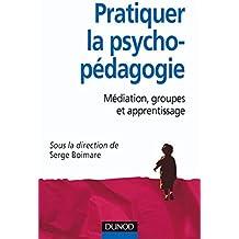 Pratiquer la psychopédagogie : Médiation, groupes et apprentissage (Psychologie et pédagogie)