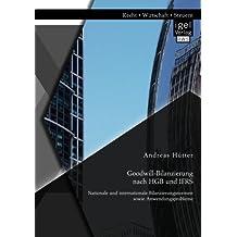 Goodwill-Bilanzierung nach HGB und IFRS: Nationale und internationale Bilanzierungsnormen sowie Anwendungsprobleme