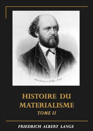L'Histoire du matérialisme et critique de son importance à notre époque (Volume II) par FRIEDRICH-ALBERT LANGE