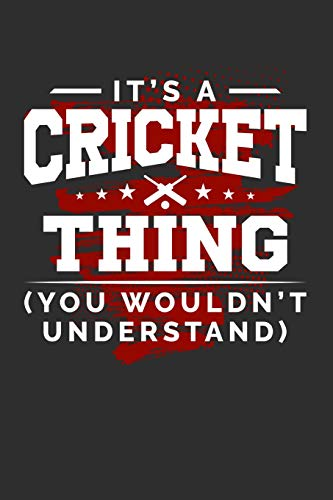 It's A Cricket Thing You Wouldn't Understand: Daily 100 page 6 x 9 journal for sport lovers perfect Gift to jot down his ideas and notes