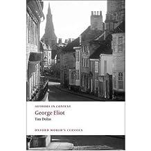 [(George Eliot (authors in Context) )] [Author: Tim Dolin] [Nov-2009]