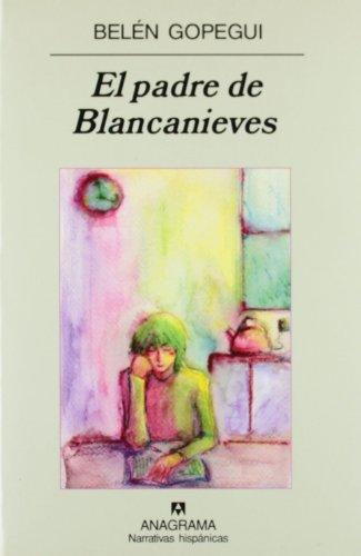 El Padre de Blancanieves (Narrativas Hispanicas) por Belen Gopegui