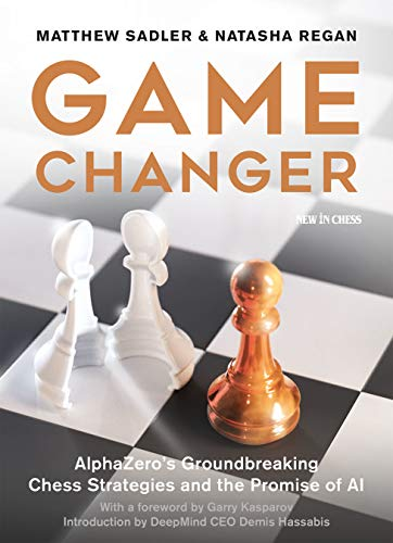 Game Changer: AlphaZero's Groundbreaking Chess Strategies and the Promise of AI (Schach-spiel-software)