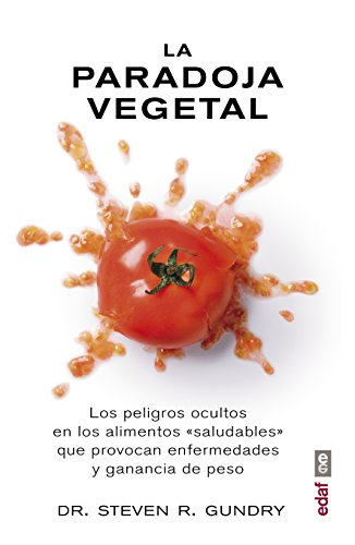 La paradoja vegetal.Los peligros ocultos en los alimentos