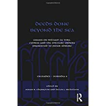 Deeds Done Beyond the Sea: Essays on William of Tyre, Cyprus and the Military Orders presented to Peter Edbury (Crusades - Subsidia)