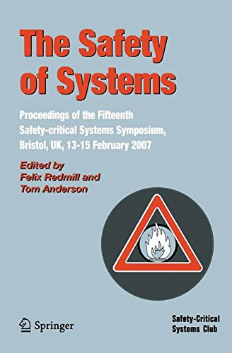 The Safety of Systems: Proceedings of the Fifteenth Safety-critical Systems Symposium, Bristol, UK, 13-15 February 2007 (Safety-Critical Systems Club) -