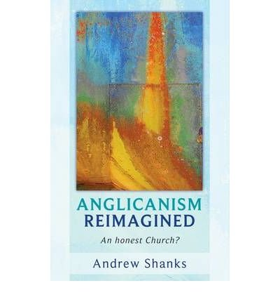 anglicanism-reimagined-an-honest-church-by-author-andrew-shanks-january-2010
