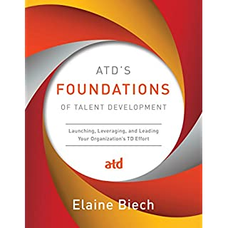 ATD's Foundations of Talent Development: Launching, Leveraging, and Leading Your Organization's TD Effort (English Edition)