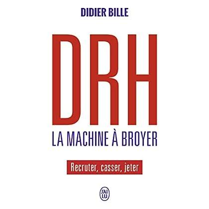 DRH La machine à broyer : Recruter, casser, jeter