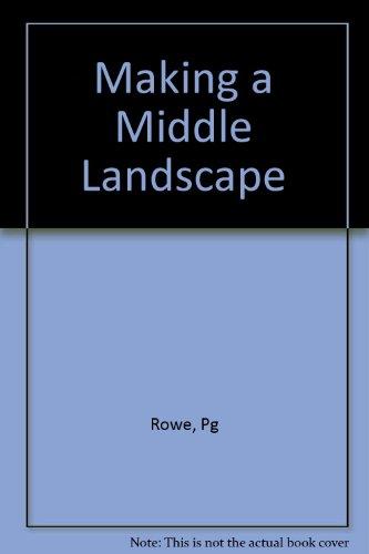 Making a Middle Landscape por Peter G. Rowe