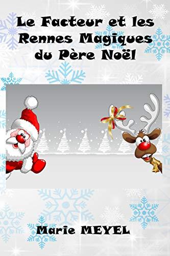 Le Facteur et les Rennes Magiques du Père Noël: Conte de Noël par Marie MEYEL