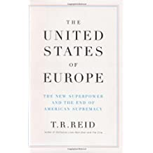 The United States of Europe: The New Superpower and the End of American Supremacy by T. R. Reid (2004-11-04)