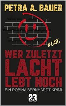 Wer zuletzt lacht, lebt noch: Ein Robina Bernhardt Krimi (Crime and the City 1) (German Edition) by [Bauer, Petra A.]