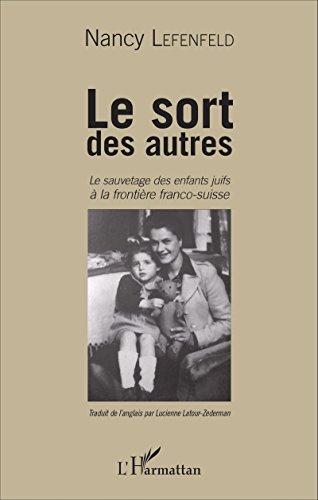 Le Sort des autres: Le sauvetage des enfants juifs à la frontière franco-suisse par Nancy Lefenfeld