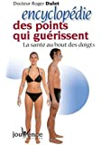 Encyclopédie des points qui guérissent : La santé au bout des doigts