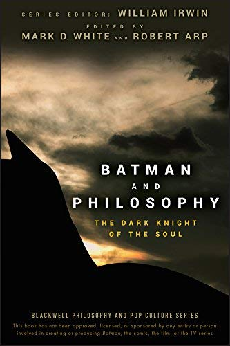 Batman and Philosophy: The Dark Knight of the Soul by White, Mark D. Published by Wiley 1st (first) edition (2008) Paperback