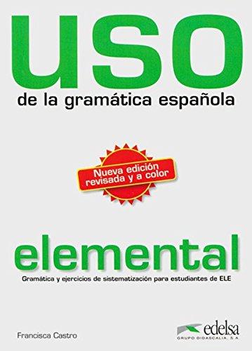 Uso de la grammatica espanola. Elemental: Gramatica y ejericios de sistematizacion para estudiantes de E.L.E. de