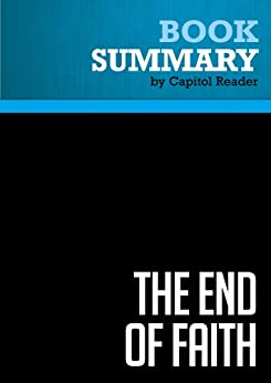 Summary: The End of Faith - Sam Harris: Religion, Terror, and the Future of Reason by [Reader, Capitol]