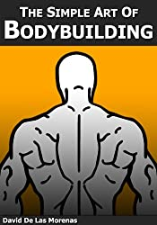 The Simple Art of Bodybuilding: A Practical Guide to Training and Nutrition (English Edition)