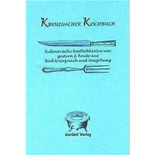 Kreuznacher Kochbuch: Kulinarische Köstlichkeiten von gestern & heute aus Bad Kreuznach und Umgebung