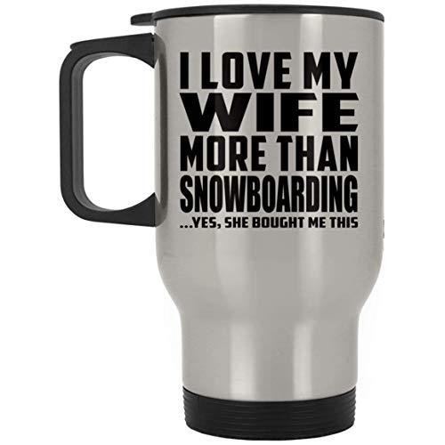 I Love My Wife More Than Snowboarding .Yes, She Bought Me This - Travel Mug, Reisebecher Edelstahl Isolierter Deckel Becher Becherglas, Geschenk für Geburtstag, Weihnachten