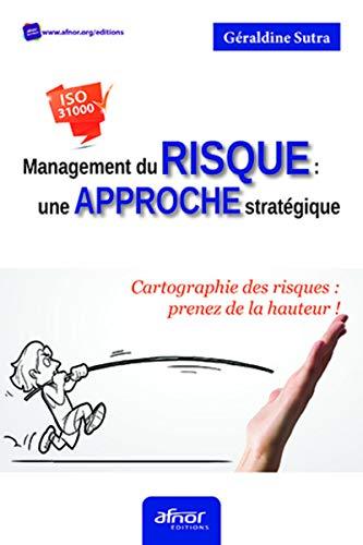 Management du risque : une approche stratégique: Cartographie des risques : prenez de la hauteur ! ISO 31000 par Géraldine Sutra