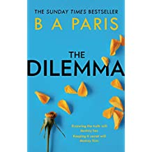 The Dilemma: The new thrilling drama from Sunday Times, million-copy, number 1 bestselling author, B A Paris