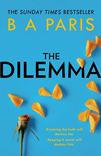 The Dilemma: The new thrilling drama from Sunday Times, million copy bestselling author, B A Paris by [Paris, B A]