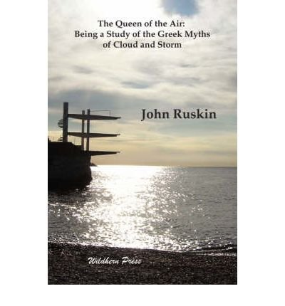 [(The Queen of the Air: Being a Study of the Greek Myths of Cloud and Storm)] [ By (author) John Ruskin ] [March, 2008]