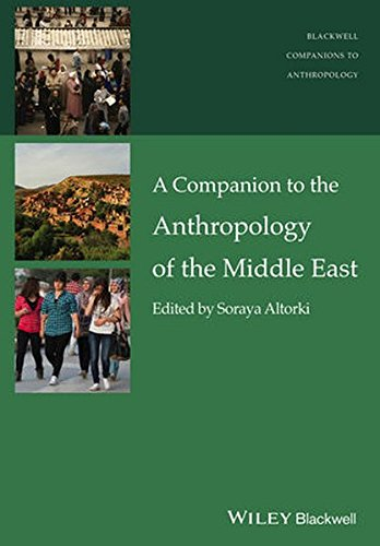 A Companion to the Anthropology of the Middle East (Wiley Blackwell Companions to Anthropology)