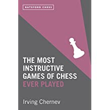 The Most Instructive Games of Chess Ever Played: 62 Masterpieces of Modern Chess Strategy
