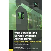 Web Services and Service-Oriented Architectures: The Savvy Manager's Guide