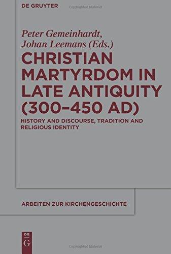 Preisvergleich Produktbild Christian Martyrdom in Late Antiquity (300-450 AD) (Arbeiten zur Kirchengeschichte, Band 116)