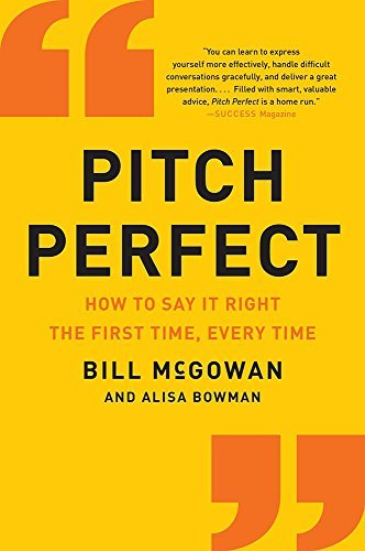 Pitch Perfect: How to Say It Right the First Time, Every Time: Written by Bill McGowan, 2015 Edition, Publisher: HarperBusiness [Paperback]