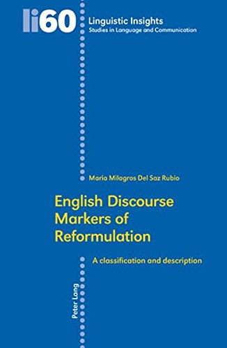 English Discourse Markers of Reformulation: A classification and description (Linguistic Insights / Studies in Language and Communication, Band 60)